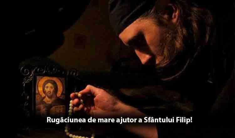 Rugăciunea la Sfântul Filip, de mare ajutor la ceas de necaz!