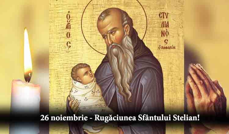 Citește azi, Rugăciunea către sfântul Stelian, ocrotitorul copiilor, pentru pace și sănătate!