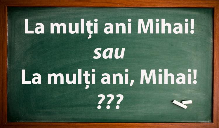 """Tu știi să pui corect virgula? """"La mulţi ani Mihai!"""" sau """"La mulţi ani, Mihai!""""?"""