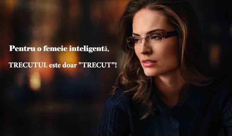 """Pentru o femeie inteligentă, trecutul este doar """"trecut"""""""
